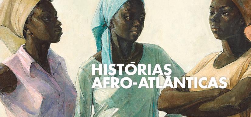 """Exposição """"Histórias Afro-Atlânticas"""""""